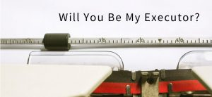 will you be my executor on paper